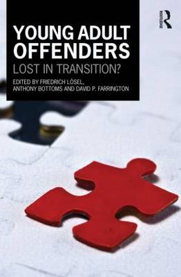 Young Adult Offenders: Lost in Transition? - Cambridge Criminal Justice Series (Hardback)