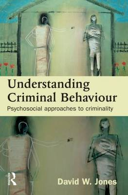Understanding Criminal Behaviour: Psychosocial Approaches to Criminality (Hardback)