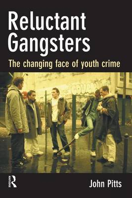 Reluctant Gangsters: The Changing Face of Youth Crime (Hardback)