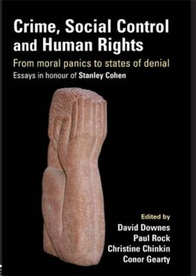 Crime, Social Control and Human Rights: From Moral Panics to States of Denial, Essays in Honour of Stanley Cohen (Paperback)