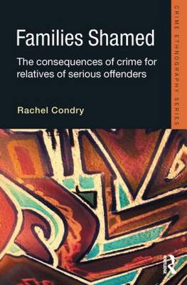 Families Shamed: The Consequences of Crime for Relatives of Serious Offenders - Routledge Advances in Ethnography (Paperback)