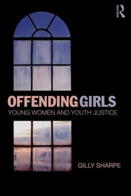Offending Girls: Young Women and Youth Justice (Hardback)