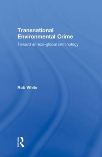 Transnational Environmental Crime: Toward an Eco-global Criminology (Hardback)