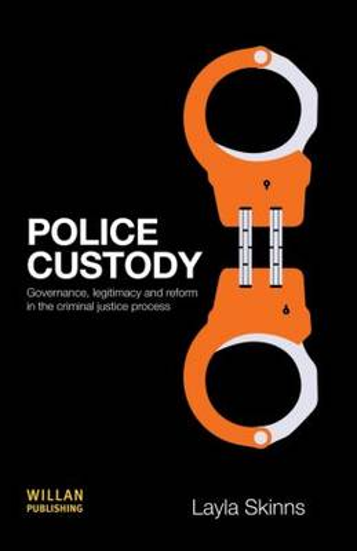 Police Custody: Governance, Legitimacy and Reform in the Criminal Justice Process (Hardback)