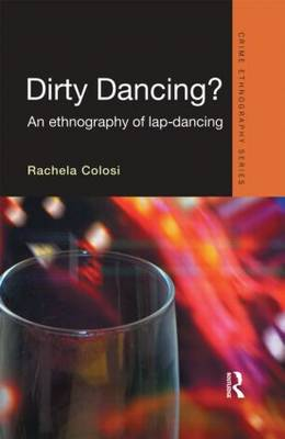 Dirty Dancing: An Ethnography of Lap Dancing - Routledge Advances in Ethnography (Hardback)