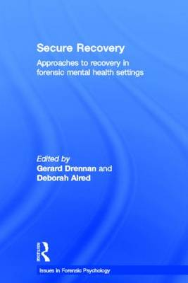 Secure Recovery: Approaches to Recovery in Forensic Mental Health Settings (Hardback)