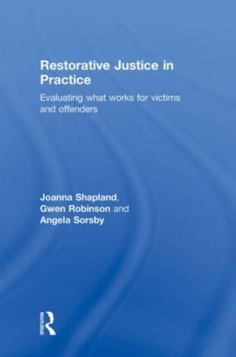 Restorative Justice in Practice: Evaluating What Works for Victims and Offenders (Hardback)