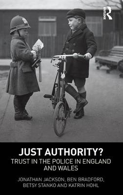 Just Authority?: Trust in the Police in England and Wales (Hardback)
