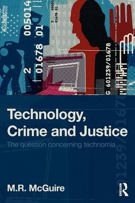 Technology, Crime and Justice: The Question Concerning Technomia (Paperback)