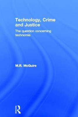 Technology, Crime and Justice: The Question Concerning Technomia (Hardback)
