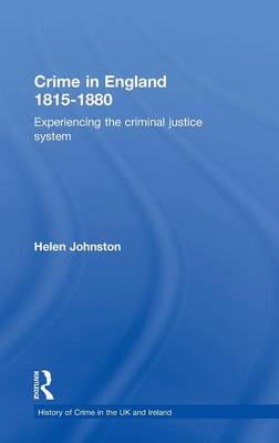 Crime in England 1815-1880: Experiencing the criminal justice system - History of Crime in the UK and Ireland (Hardback)