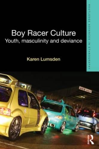 Boy Racer Culture: Youth, Masculinity and Deviance - Routledge Advances in Ethnography (Hardback)