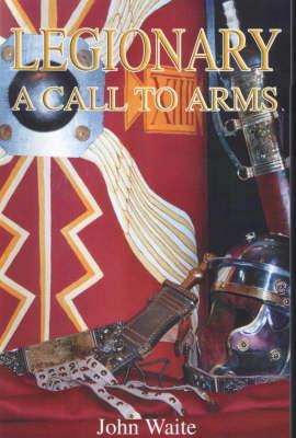 Legionary: A Call to Arms (Paperback)