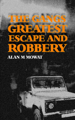 The Gangs Greatest Escape and Robbery (Paperback)