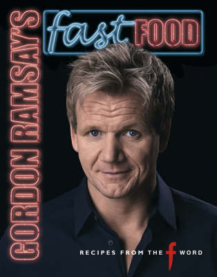"Gordon Ramsay's Fast Food: Recipes from ""The F Word"" (Hardback)"