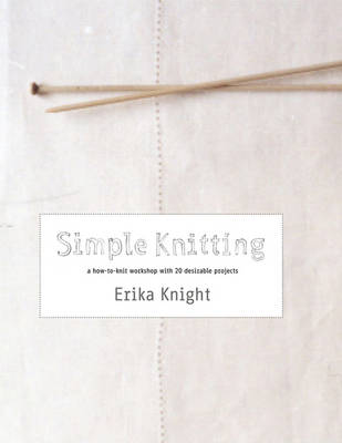 Simple Knitting: A How-to-Knit Workshop with 20 Desirable Projects (Paperback)