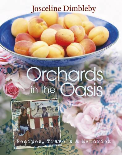 Orchards in the Oasis: Travels, Food and Memories (Hardback)