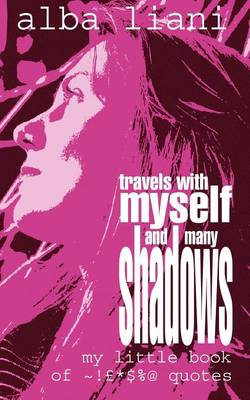 Travels with Myself and Many Shadows: My Little Book of ! *$%@ Quotes (Paperback)