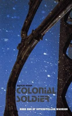 Colonial Soldier: Book One of Interstellar Warrior (Paperback)