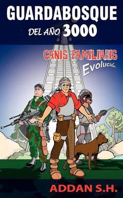 Guardabosque del Ano 3000: Canis Familiaris Evolucion (Paperback)