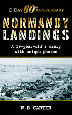 D-Day 60th Anniversary, Normandy Landings, a 19-Year-Old's Diary with Unique Photos (Paperback)
