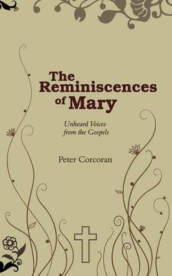 The Reminiscences of Mary: Unheard Voices from the Gospels (Paperback)
