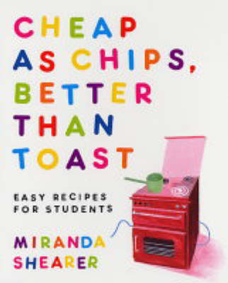 Cheap as Chips, Better Than Toast: Easy Recipes for Students (Paperback)