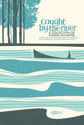 Caught by the River: A Collection of Words on Water (Hardback)