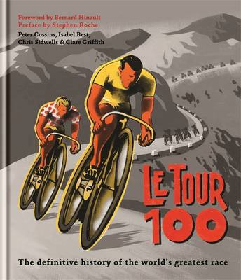 Le Tour 100: The Definitive History of the World's Greatest (Hardback)