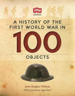 A History of the First World War in 100 Objects: In Association with the Imperial War Museum (Hardback)