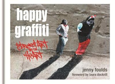 Happy Graffiti: Street Art with Heart (Hardback)