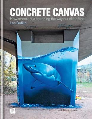 Concrete Canvas: How Street Art is Changing the Way Our Cities Look (Hardback)