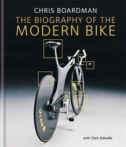 Chris Boardman: The Biography of the Modern Bike: The Ultimate History of Bike Design (Hardback)