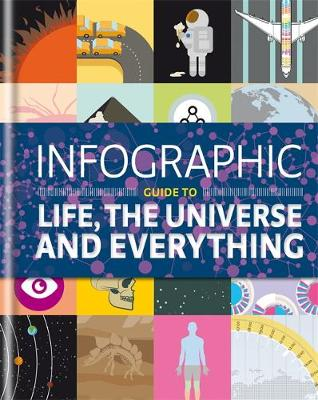Infographic Guide to Life, the Universe and Everything - Infographic Guides (Hardback)