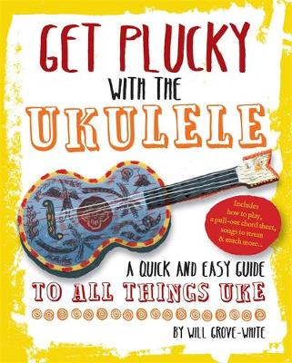 Get Plucky with the Ukulele: How To Play Ukulele in Easy-to-Follow Steps (Paperback)
