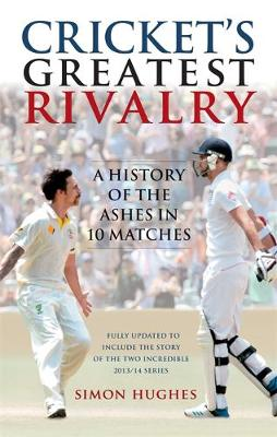 Cricket's Greatest Rivalry: A History of the Ashes in 10 Matches (Paperback)