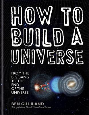 How to Build a Universe: From the Big Bang to the End of the Universe (Hardback)