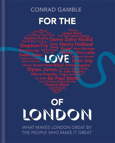 For the Love of London: What makes London great by the people who make it great (Hardback)