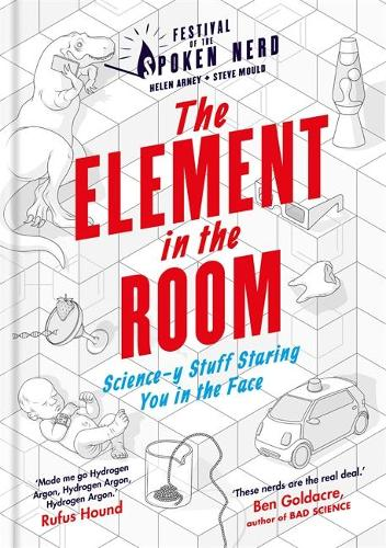The Element in the Room: Science-y Stuff Staring You in the Face (Hardback)