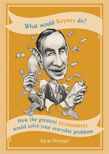 What Would Keynes Do?: How the greatest economists would solve your everyday problems (Paperback)