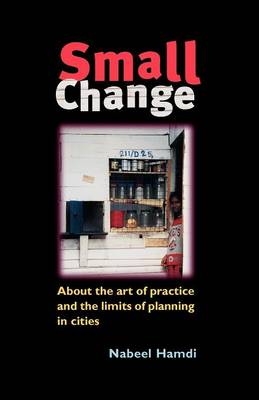 Small Change: About the Art of Practice and the Limits of Planning in Cities (Paperback)