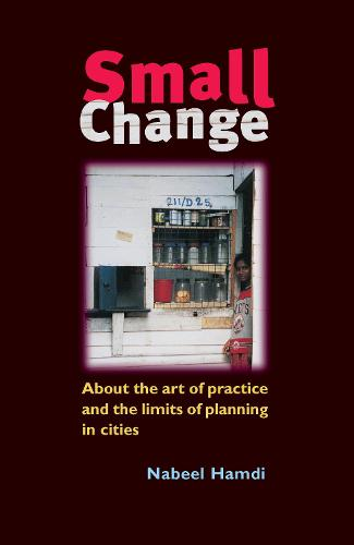 Small Change: About the Art of Practice and the Limits of Planning in Cities (Hardback)