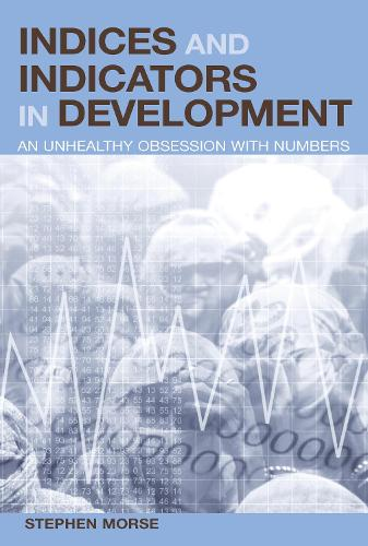 Indices and Indicators in Development: An Unhealthy Obsession with Numbers (Paperback)