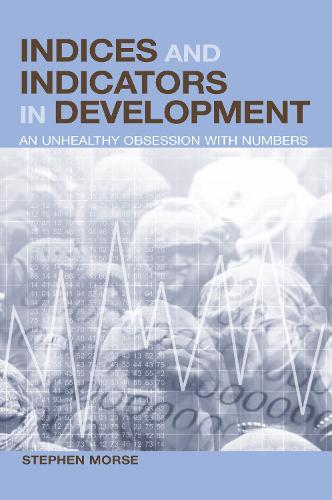 Indices and Indicators in Development: An Unhealthy Obsession with Numbers (Hardback)
