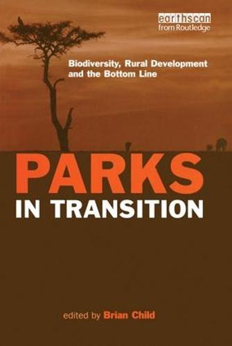 Parks in Transition: Biodiversity, Rural Development and the Bottom Line (Hardback)