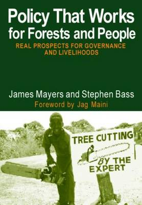 Policy That Works for Forests and People: Real Prospects for Governance and Livelihoods - Earthscan Forest Library (Paperback)