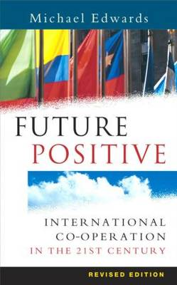 Future Positive: International Co-operation in the 21st Century (Paperback)
