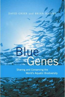 Blue Genes: Sharing and Conserving the World's Aquatic Biodiversity (Paperback)