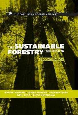 The Sustainable Forestry Handbook: A Practical Guide for Tropical Forest Managers on Implementing New Standards - Earthscan Forest Library (Hardback)