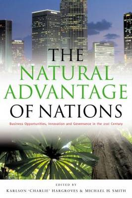 The Natural Advantage of Nations: Business Opportunities, Innovations and Governance in the 21st Century (Hardback)